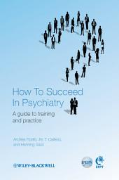 How to Succeed in Psychiatry: A Guide to Training and Practice