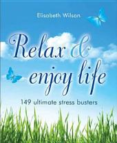 Relax and enjoy life: 149 Ultimate Stress Busters