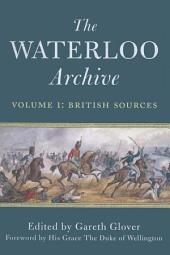Waterloo Archive: Volume 1: British Sources