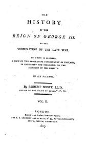 The History of the Reign of George III. to the Termination of the Late War: To which is Prefixed, a View of the Progressive Improvement of England, in Prosperity and Strength, to the Accession of His Majesty, Volume 2