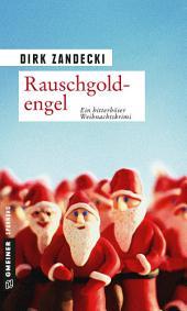 Rauschgoldengel: Ein bitterböser Weihnachtskrimi