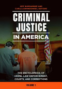 CRIMINAL JUSTICE IN AMERICA  THE ENCYCLOPEDIA OF CRIME  LAW ENFORCEMENT  COURTS  AND CORRECTIONS