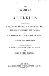 The Works of Apuleius ... A New Translation. To which are Added a Metrical Version of Cupid and Psyche [by Hudson Gurney], and Mrs. Tighe's Psyche, Etc