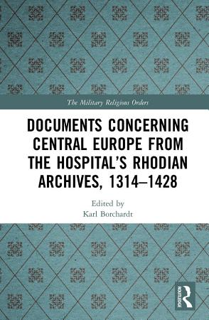 Documents Concerning Central Europe from the Hospital   s Rhodian Archives  1314   1428 PDF