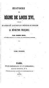 Histoire du règne de Louis XVI: pendant les années où l'on pouvait prévenir ou diriger la révolution française, Volume1