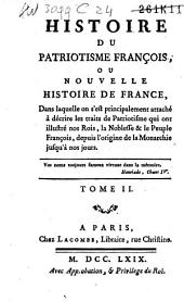 Histoire du patriotisme françois ou nouvelle histoire de France: dans laquelle en s'est principalement attaché à décrire les traits de patriotisme qui ont illustré nos rois, la noblesse & le peuple françois, depuis l'origine de la monarchie jusqu'à nos jours, Volume2