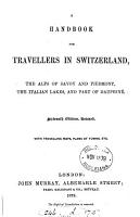 A hand book for travellers in Switzerland and the Alps of Savoy and Piedmont   by J  Murray  1st   5th  7th 10th  12th  14th 16th  18th  19th ed   2 issues of the 18th ed  The 16th and 18th eds  are in 2 pt    PDF