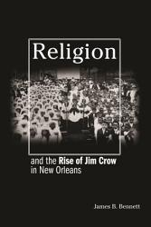 Religion and the Rise of Jim Crow in New Orleans PDF