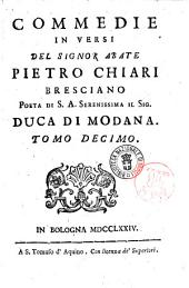 Commedie in versi del sig. abate Pietro Chiari bresciano ... Tomo primo [-decimo]: Tomo 10, Volume 10