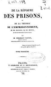 De la réforme des prisons, ou de la Théorie de l'emprisonnement, de ses principes, de ses moyens et de ses conditions pratiques: (1838. [4], 631 p.)