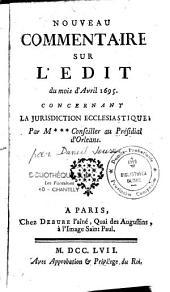 Nouveau commentaire sur l'Edit du mois d'Avril 1695, concernant la jurisdiction ecclésiastique