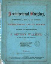 Architectural sketches ... in Worcestershire and its borders, with historical and descriptive notes