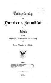 Verlagskatalog von Duncker & Humblot in Leipzig: Mit einem Anhange, enthaltend den Verlag von Franz Duncker in Leipzig