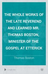 The Whole Works of the Late Reverend and Learned Mr. Thomas Boston, Minister of the Gospel at Etterick: Volume 1