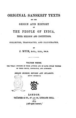 Original Sanskrit Texts on the Origin and History of the People of India  Their Religion and Institutions Collected  Translated and Illustrated by J  Muir PDF