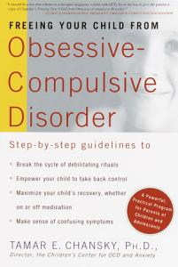 Freeing Your Child from Obsessive Compulsive Disorder Book