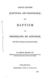 Infant Baptism Scriptural and Reasonable: And Baptism by Sprinkling Or Affusion, the Most Suitable and Eifying Mode