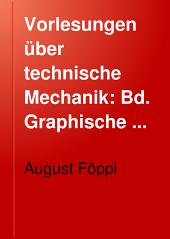 Vorlesungen über technische Mechanik: Bd. Graphische Statik, mit 176 Figuren im Text. 2. Aufl. 1903
