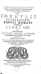De formulis et solennibus populi romani verbis libri VIII, ex recensione Francisci Caroli Conradi ... Accedunt praefatio nova vita et elogia Barnabae Brissonii ...