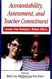Accountability, Assessment, and Teacher Commitment: Lessons from Kentucky's Reform Efforts