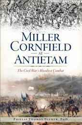 Miller Cornfield at Antietam: The Civil War's Bloodiest Combat