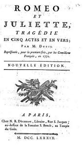 Romeo et Juliette, tragédie en cinq actes et en vers par M. Ducis, représentée pour la premiere fois par les comédiens français en 1772