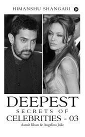 Deepest Secrets of Celebrities - 03: Aamir Khan & Angelina Jolie