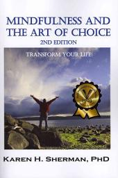Mindfulness and the Art of Choice: Transform Your Life, 2nd Edition