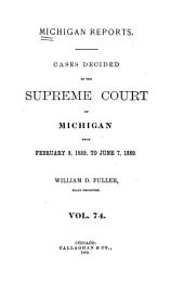 Michigan Reports: Reports of Cases Determined in the Supreme Court of Michigan, Volume 74