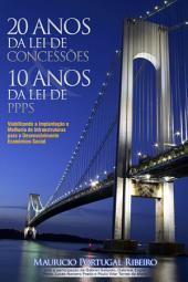 10 anos da lei de PPP 20 anos da lei de concessões: Viabilizando a implantação e melhoria de infraestruturas para o desenvolvimento econômico-social