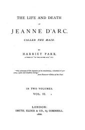 The Life and Death of Jeanne d'Arc, called the Maid: In 2 Volumes. II