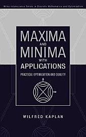 Maxima and Minima with Applications: Practical Optimization and Duality
