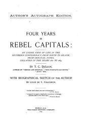 Four Years in Rebel Capitals: An Inside View of Life in the Southern Confederacy from Birth to Death: from Original Notes, Collated in the Years 1861 to 1865