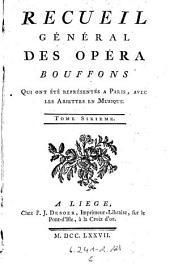 Recueil general des opera bouffons, qui ont ete representes a Paris avec les ariettes en musique. - Liege, Desser 1777
