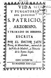 Vida y purgatorio del glorioso S. Patricio, Arzobispo, y primado de Hibernia