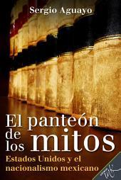 El Panteón de los Mitos: Estados Unidos y el nacionalismo mexicano