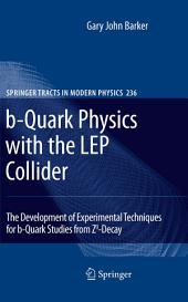 b-Quark Physics with the LEP Collider: The Development of Experimental Techniques for b-Quark Studies from Z^0-Decay