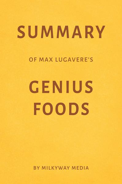 Download Summary of Max Lugavere   s Genius Foods by Milkyway Media Book