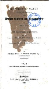 Reports of Cases Argued and Determined in the High Court of Chancery in Ireland, During the Time of Lord Chancellor Manners, 1807-1814