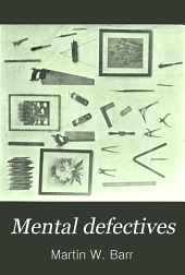 Mental Defectives: Their History, Treatment and Training