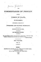 The Commentaries of Proclus on the Timaeus of Plato, in Five Books: Containing a Treasury of Pythagoric and Platonic Physiology, Volume 2