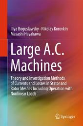 Large A.C. Machines: Theory and Investigation Methods of Currents and Losses in Stator and Rotor Meshes Including Operation with Nonlinear Loads