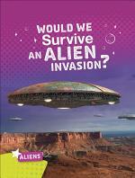 Would We Survive an Alien Invasion?