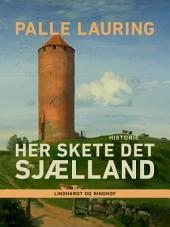 Her skete det – Sjælland