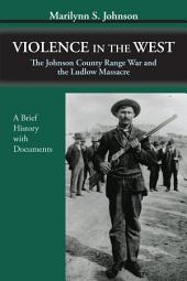 Violence in the West: The Johnson County Range War and the Ludlow Massacre—A Brief History with Documents