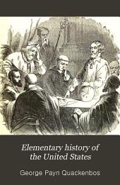 Elementary History of the United States: With Numerous Illustrations and Maps