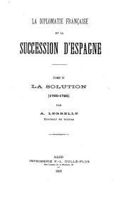 La diplomatie française et la succession d'Espagne ...: La solution (1700-1725)