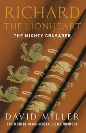 Richard the Lionheart: The Mighty Crusader