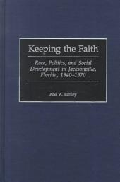 Keeping the Faith: Race, Politics, and Social Development in Jacksonville, Florida, 1940-1970
