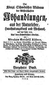 Der Königl. Schwedischen Akademie der Wissenschaften Abhandlungen aus der Naturlehre, Haushaltungskunst und Mechanik: Band 1;Band 14